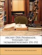 Deutsche Pharmazeutische Gesellschaft: Archiv Der Pharmazie, Volumes 141-142; volumes 191-192, XX Jahrgang