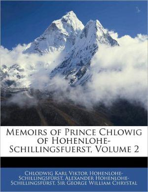 Memoirs Of Prince Chlowig Of Hohenlohe-Schillingsfuerst, Volume 2