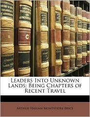 Leaders Into Unknown Lands - Arthur Hallam Montefiore Brice