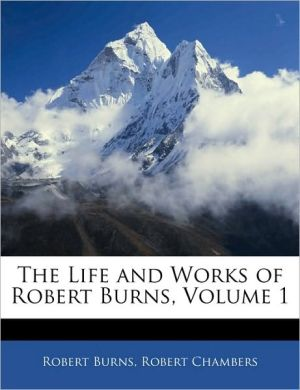 The Life And Works Of Robert Burns, Volume 1 - Robert Burns