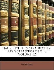 Jahrbuch Des Strafrechts Und Strafprozesses, Volume 12 - Anonymous
