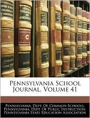 Pennsylvania School Journal, Volume 41 - Pennsylvania. Dept. Of Common Schools, Created by State E. Pennsylvania State E.
