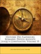 Crevier, Jean-Baptiste-Louis: Histoire Des Empereurs Romains, Depuis Auguste Jusqu´à Constantin, Volume 10