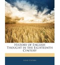 History of English Thought in the Eighteenth Century - Sir Leslie Stephen