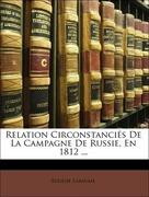 Labaume, Eugene: Relation Circonstanciés De La Campagne De Russie, En 1812 ...