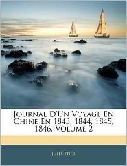 Journal D'Un Voyage En Chine En 1843, 1844, 1845, 1846, Volume 2 - Jules Itier