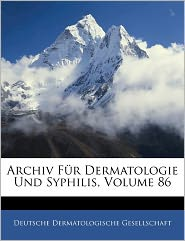 Archiv Fur Dermatologie Und Syphilis, Volume 86 - Deutsche Dermatologische Gesellschaft