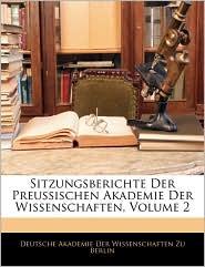 Sitzungsberichte Der Preussischen Akademie Der Wissenschaften, Volume 2 - Created by Deutsche Akademie Der Wissenschaften Zu