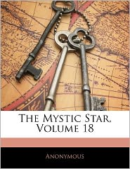 The Mystic Star, Volume 18 - . Anonymous