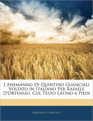 L'Anemanno Di Quintino Guanciali Voltato In Italiano Per Rafaele D'Ortensio, Col Testo Latino A Piedi - Quintino Guanciali