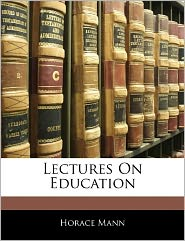 Lectures On Education - Horace Mann