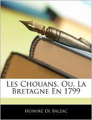 Les Chouans, Ou, La Bretagne En 1799 - Honore de Balzac