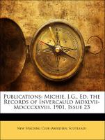 Publications: Michie, J.G., Ed. the Records of Invercauld Mdxlvii-Mdcccxxviii. 1901, Issue 23