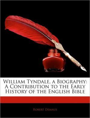 William Tyndale, A Biography - Robert Demaus
