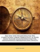Neander, August: Das Eine Und Mannichfaltige Des Christlichen Lebens: Dargestellt in Einer Reihe Kleiner Gelegenheitsschriften, Grösstentheils Biographischen Inhalts