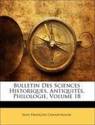 Champollion, Jean-François: Bulletin Des Sciences Historiques, Antiquités, Philologie, Volume 18