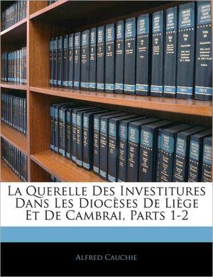 La Querelle Des Investitures Dans Les Dioc Ses De Li Ge Et De Cambrai, Parts 1-2