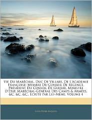 Vie Du Mar Chal, Duc De Villars, De L'Academie Fran Oise - Louis-Pierre Anquetil