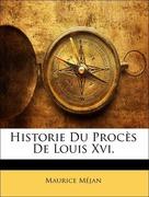 Méjan, Maurice: Historie Du Procès De Louis Xvi.