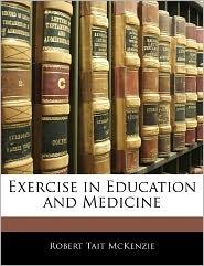Exercise In Education And Medicine - Robert Tait Mckenzie