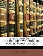 Letters and Other Unpublished Writings of Walter Savage Landor