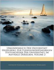 Urkundenbuch Der Universitaet Heidelberg - Universitat Heidelberg, Eduard August Winkelmann