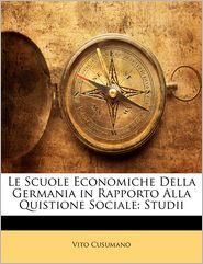 Le Scuole Economiche Della Germania In Rapporto Alla Quistione Sociale - Vito Cusumano