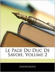 Le Page Du Duc De Savoie, Volume 2 - . Anonymous