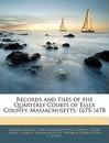 Records and Files of the Quarterly Courts of Essex County, Massachusetts - George Francis Dow