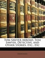 Tom Sawyer Abroad, Tom Sawyer, Detective, and Other Stories, Etc., Etc