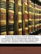 D´Angerville, Mouffle: Mémoires Secrets Pour Servir À L´histoire De La Republique Des Lettres En France, Depuis Mdcclxii Jusqu´à Nos Jours; Ou, Journal D´un Observateur, ...