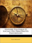 Regnault, Élias: Histoire Politique Et Sociale Des Principautés Danubiennes