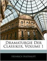 Dramaturgie Der Classiker, Volume 1 - Heinrich Bulthaupt