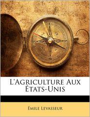 L'Agriculture Aux Etats-Unis - Emile Levasseur