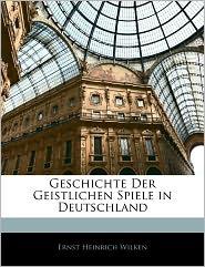 Geschichte Der Geistlichen Spiele In Deutschland - Ernst Heinrich Wilken