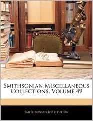 Smithsonian Miscellaneous Collections, Volume 49 - Smithsonian Institution