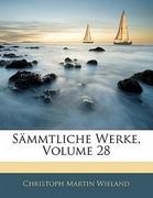 Wieland, Christoph Martin: Sämmtliche Werke. Achtundzwanzigster Band