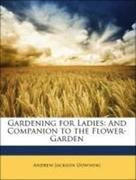 Downing, Andrew Jackson;Loudon, Andrew Jackson: Gardening for Ladies: And Companion to the Flower-Garden