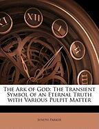 The Ark of God: The Transient Symbol of an Eternal Truth with Various Pulpit Matter