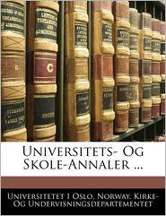 Universitets- Og Skole-Annaler ... - Universitetet I Oslo, Created by Norway Kirke- Og Undervisningsdeparteme