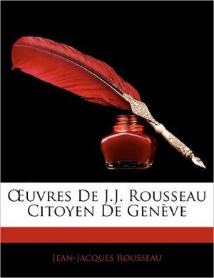 Oeuvres De J.J. Rousseau Citoyen De Geneve - Jean Jacques Rousseau