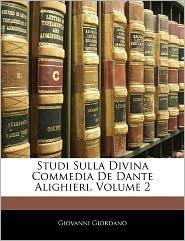 Studi Sulla Divina Commedia De Dante Alighieri, Volume 2 - Giovanni Giordano
