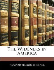 The Wideners In America - Howard Hamlin Widener