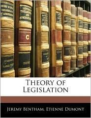 Theory Of Legislation - Jeremy Bentham, Etienne Dumont