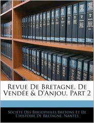 Revue De Bretagne, De Vendee & D'Anjou, Part 2 - Societe Des Bibliophiles Bretons Et De