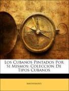 Anonymous: Los Cubanos Pintados Por Si Mismos: Coleccion De Tipos Cubanos