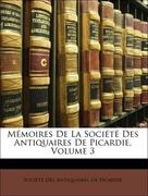 Société Des Antiquaires De Picardie: Mémoires De La Société Des Antiquaires De Picardie, Volume 3