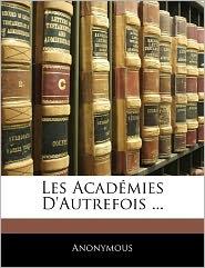 Les Acad Mies D'Autrefois.