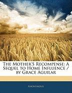 The Mother's Recompense: A Sequel to Home Influence / By Grace Aguilar