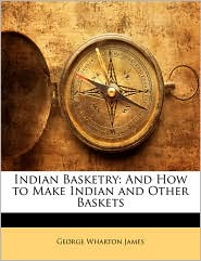Indian Basketry - George Wharton James